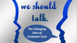 The Changing Face of Customer Care