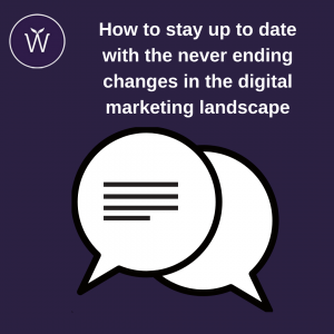 How to stay up to date with the never ending changes in the digital marketing landscape blog graphic