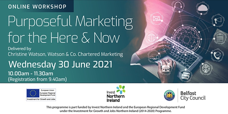 Banner for marketing training workshop Purposeful marketing for the here and now by trainer Christine Watson for Belfast kickstart businesses organised by Enterprise Northern Ireland